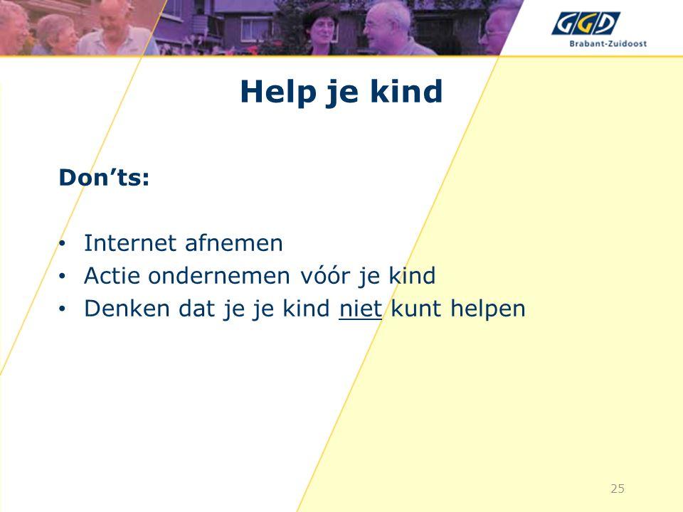 Help je kind Don'ts: Internet afnemen Actie ondernemen vóór je kind Denken dat je je kind niet kunt helpen 25