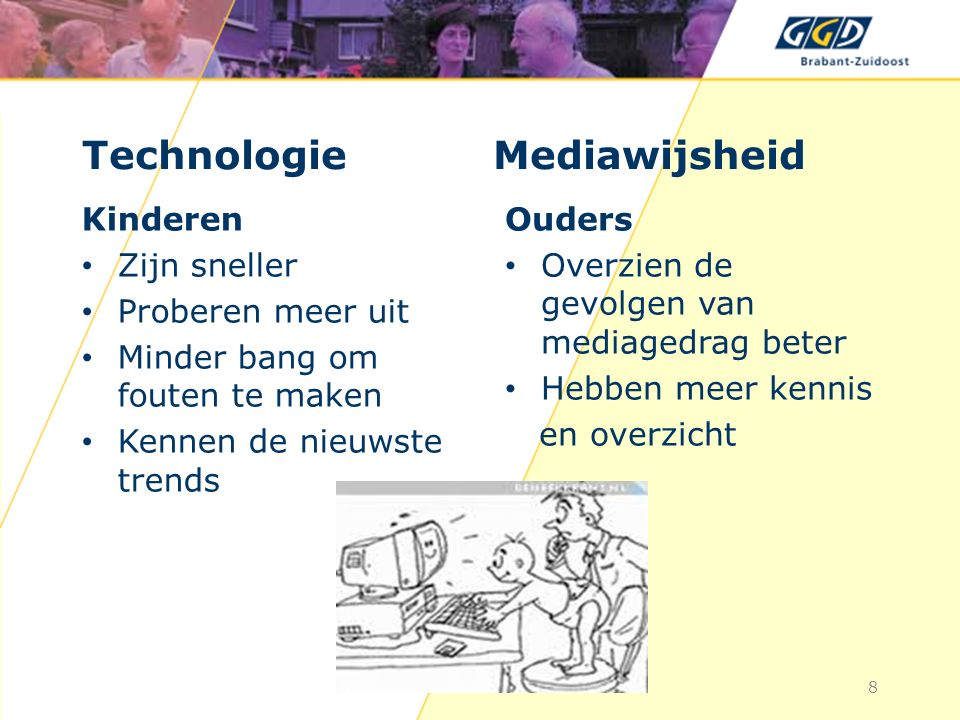 Kinderen Zijn sneller Proberen meer uit Minder bang om fouten te maken Kennen de nieuwste trends Ouders Overzien de gevolgen van mediagedrag beter Hebben meer kennis en overzicht Technologie Mediawijsheid 8