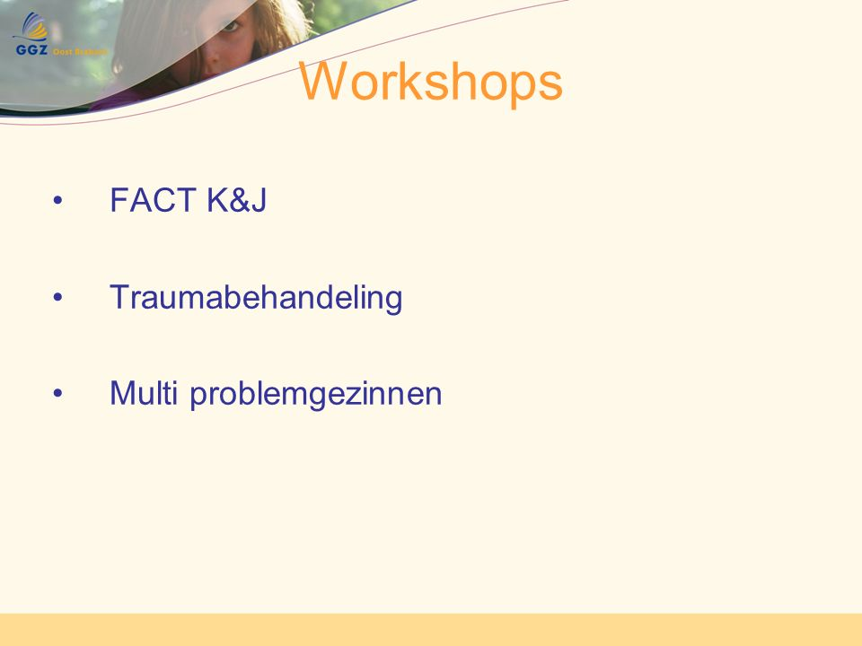 Wetenschappelijk onderzoek Internaliserende problematiek Een van de twee onderzoekslijnen binnen GGZ Oost Brabant Academische werkplaats 2 promovendi K&J, op weg naar 3 Onderzoek op Osse scholen (800 meisjes gescreend) Onderzoek werkzaamheid preventief depressieprogramma Nader onderzoek traumabehandeling jonge kinderen