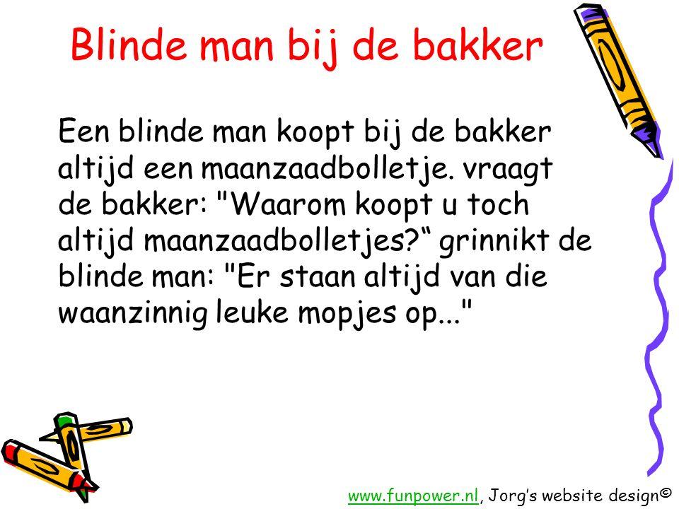 Blinde man bij de bakker Een blinde man koopt bij de bakker altijd een maanzaadbolletje.