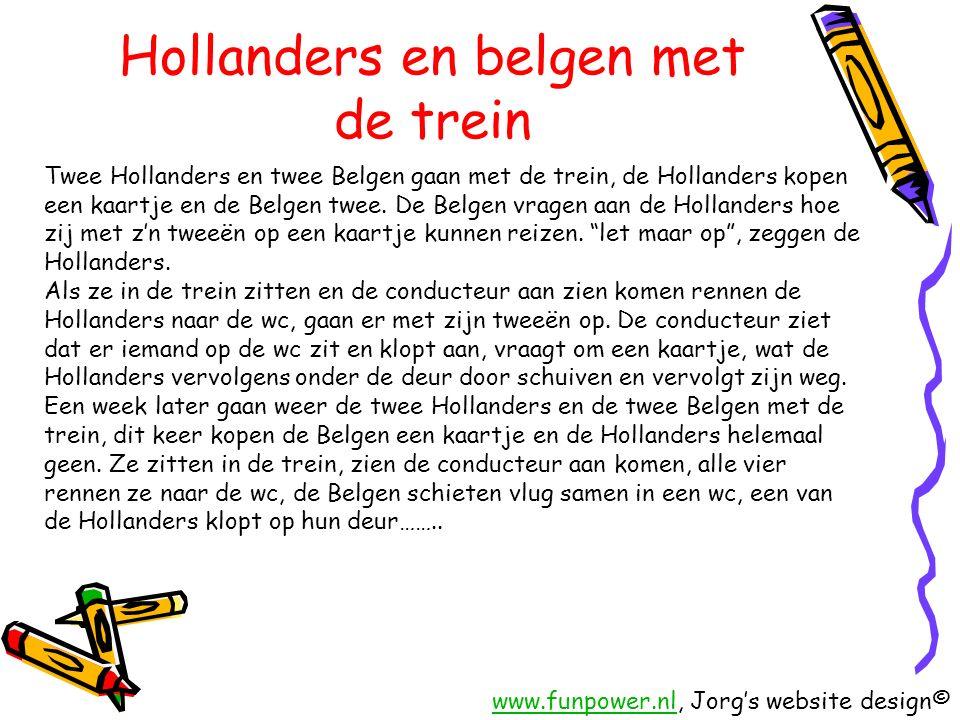 Hollanders en belgen met de trein Twee Hollanders en twee Belgen gaan met de trein, de Hollanders kopen een kaartje en de Belgen twee.