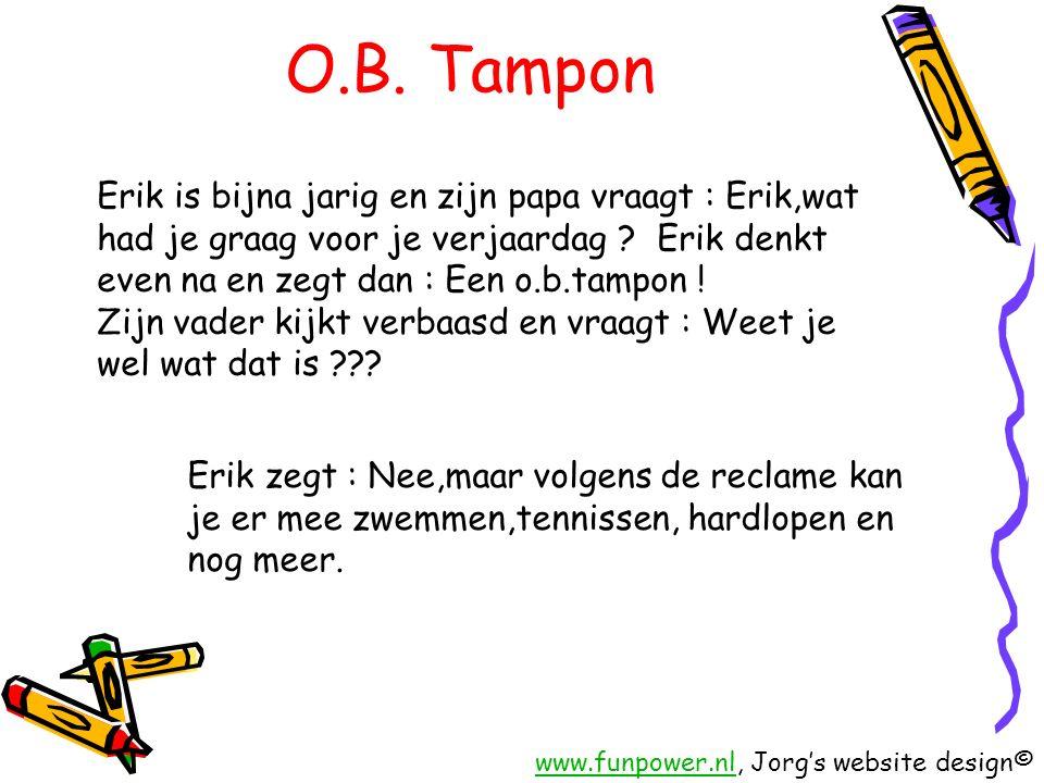 O.B. Tampon Erik is bijna jarig en zijn papa vraagt : Erik,wat had je graag voor je verjaardag .