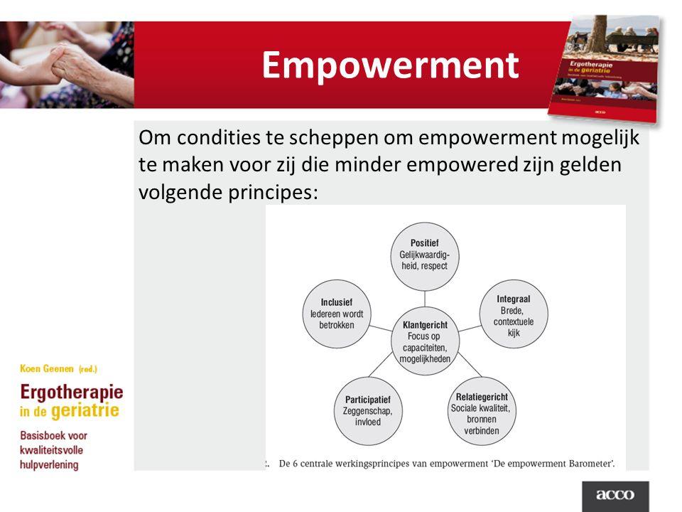 Empowerment Om condities te scheppen om empowerment mogelijk te maken voor zij die minder empowered zijn gelden volgende principes: