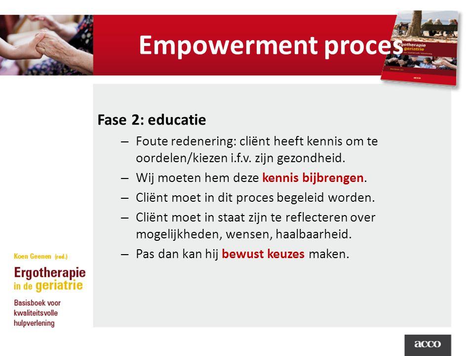 Empowerment proces Fase 2: educatie – Foute redenering: cliënt heeft kennis om te oordelen/kiezen i.f.v.