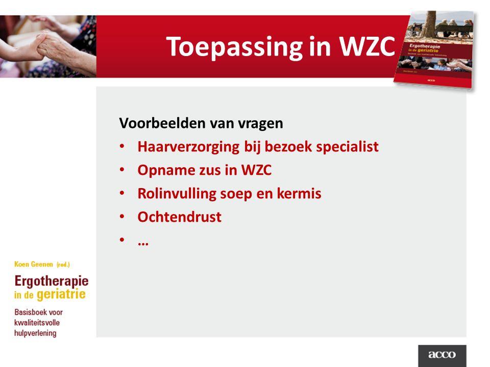 Toepassing in WZC Voorbeelden van vragen Haarverzorging bij bezoek specialist Opname zus in WZC Rolinvulling soep en kermis Ochtendrust …