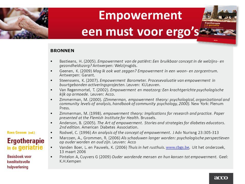 Empowerment een must voor ergo's BRONNEN Bastieans, H. (2005). Empowerment van de patiënt: Een bruikbaar concept in de welzijns- en gezondheidszorg? A