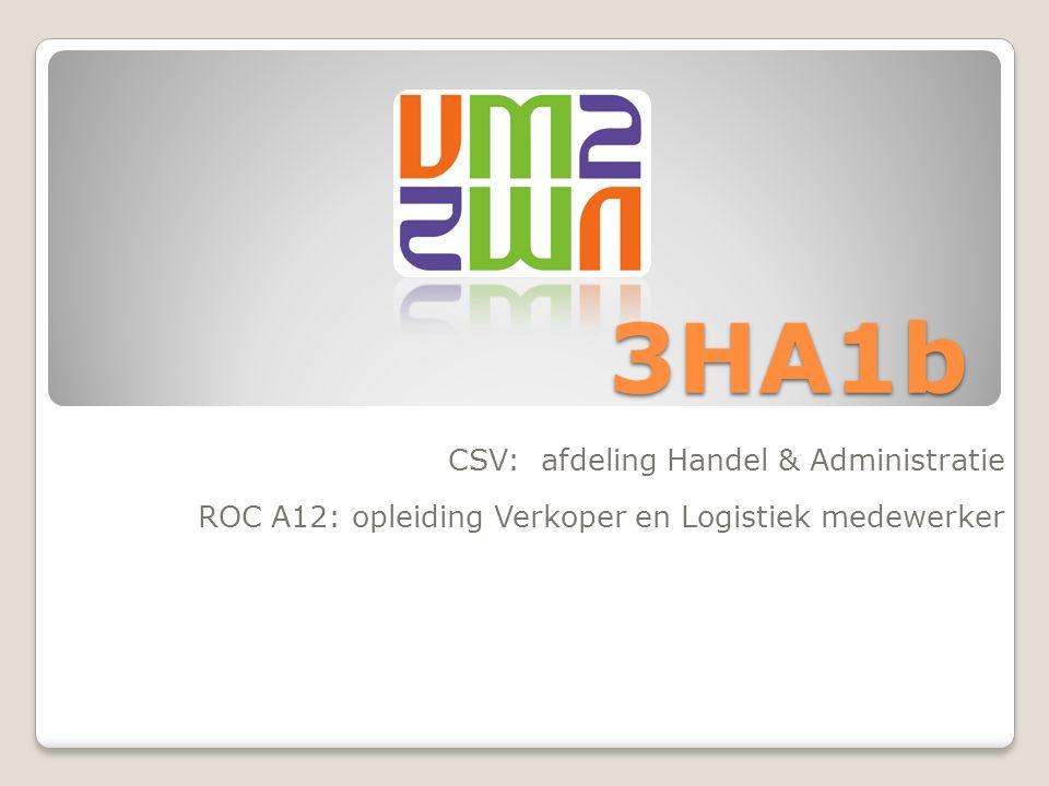 3HA1b CSV: afdeling Handel & Administratie ROC A12: opleiding Verkoper en Logistiek medewerker