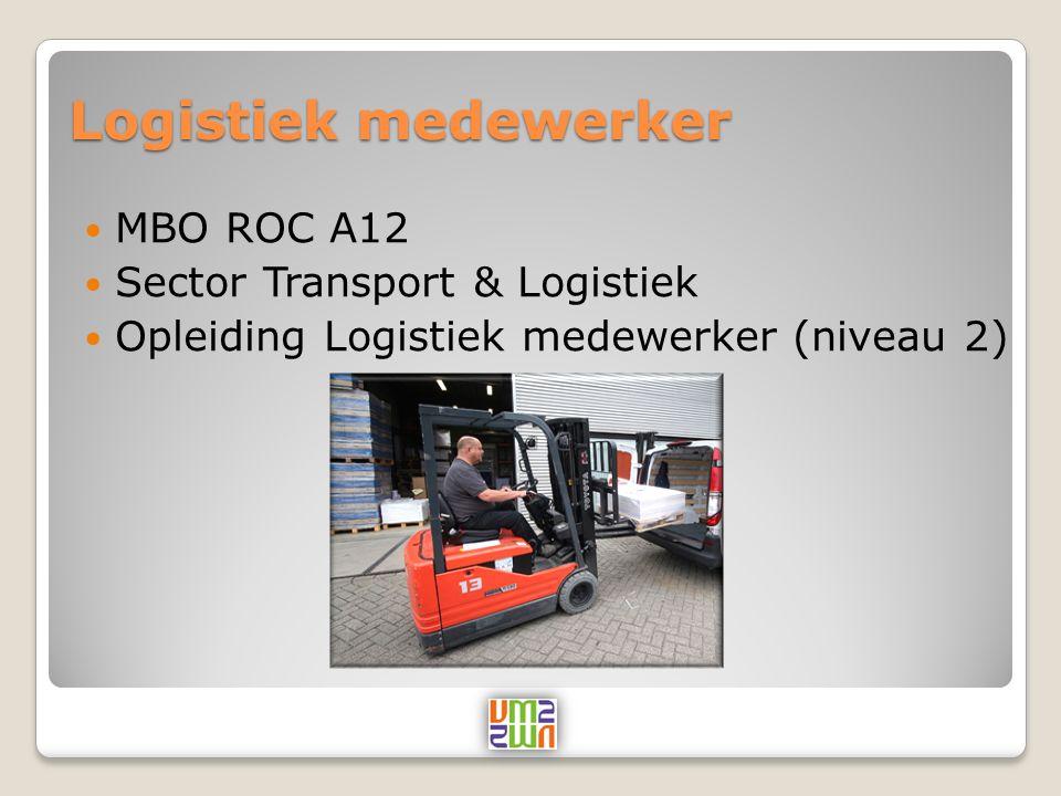 Logistiek medewerker MBO ROC A12 Sector Transport & Logistiek Opleiding Logistiek medewerker (niveau 2)