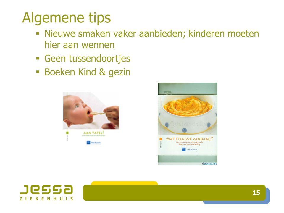 Algemene tips  Nieuwe smaken vaker aanbieden; kinderen moeten hier aan wennen  Geen tussendoortjes  Boeken Kind & gezin 15