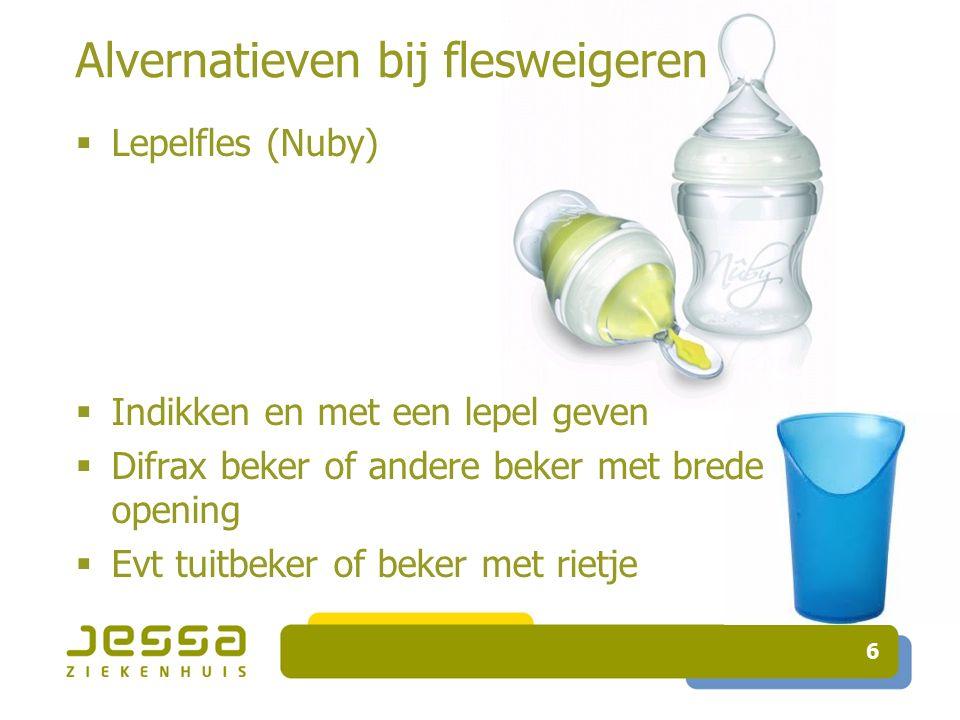 Alvernatieven bij flesweigeren 6  Lepelfles (Nuby)  Indikken en met een lepel geven  Difrax beker of andere beker met brede opening  Evt tuitbeker of beker met rietje