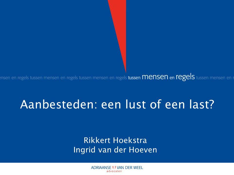 Aanbesteden: een lust of een last Rikkert Hoekstra Ingrid van der Hoeven
