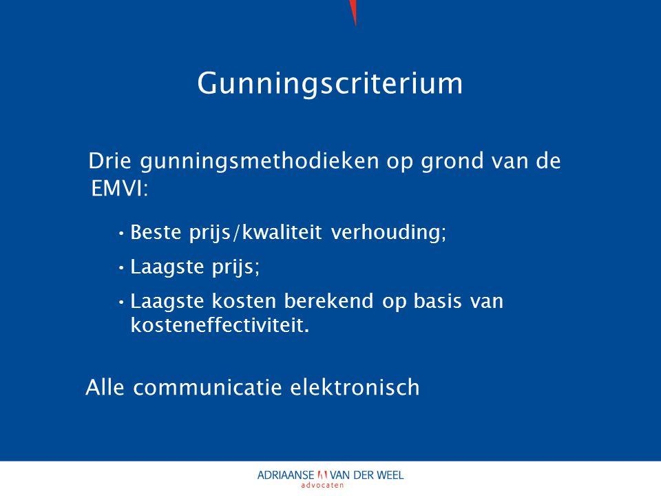Gunningscriterium Drie gunningsmethodieken op grond van de EMVI: Beste prijs/kwaliteit verhouding; Laagste prijs; Laagste kosten berekend op basis van kosteneffectiviteit.
