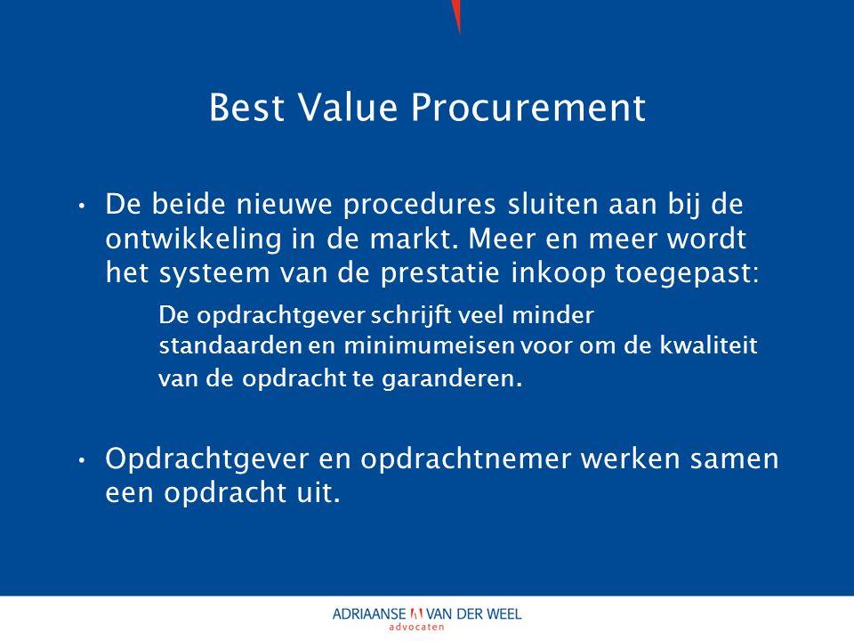 Best Value Procurement De beide nieuwe procedures sluiten aan bij de ontwikkeling in de markt.
