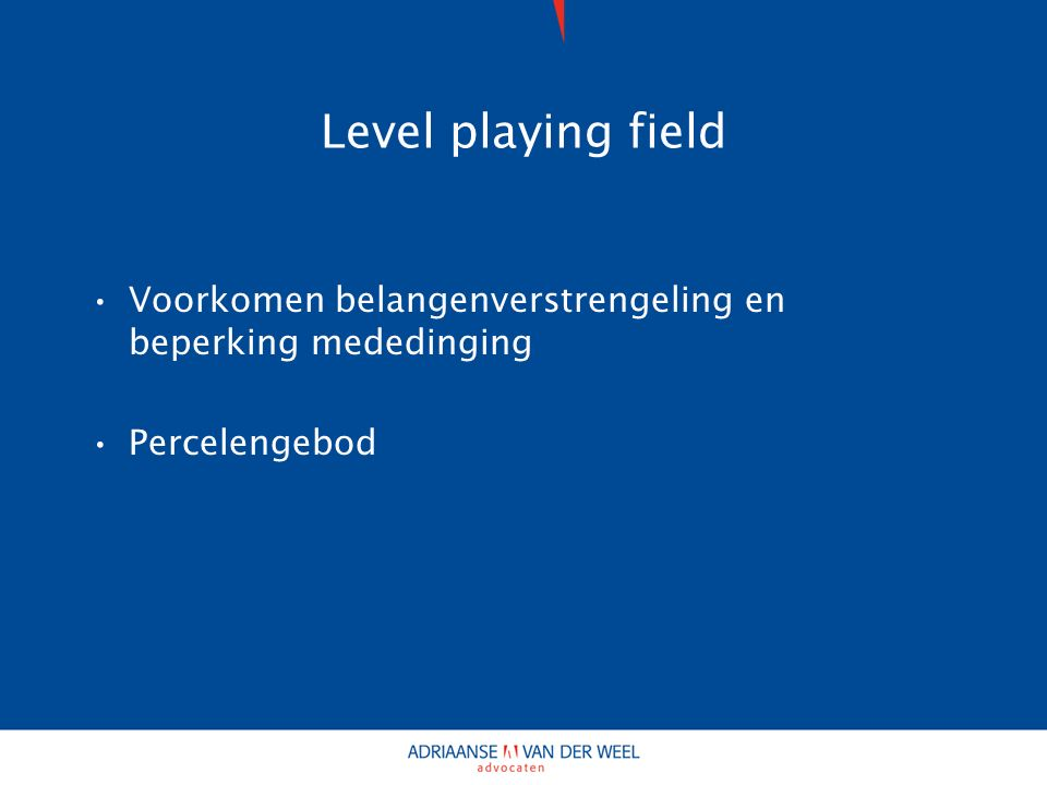 Level playing field Voorkomen belangenverstrengeling en beperking mededinging Percelengebod