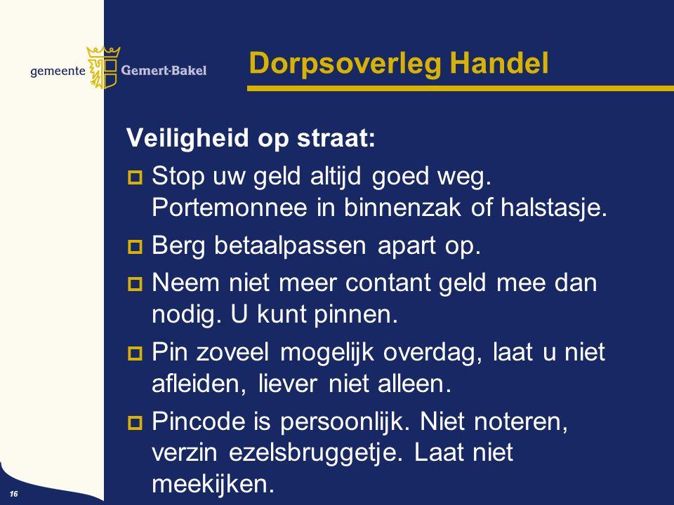 16 Dorpsoverleg Handel Veiligheid op straat:  Stop uw geld altijd goed weg.