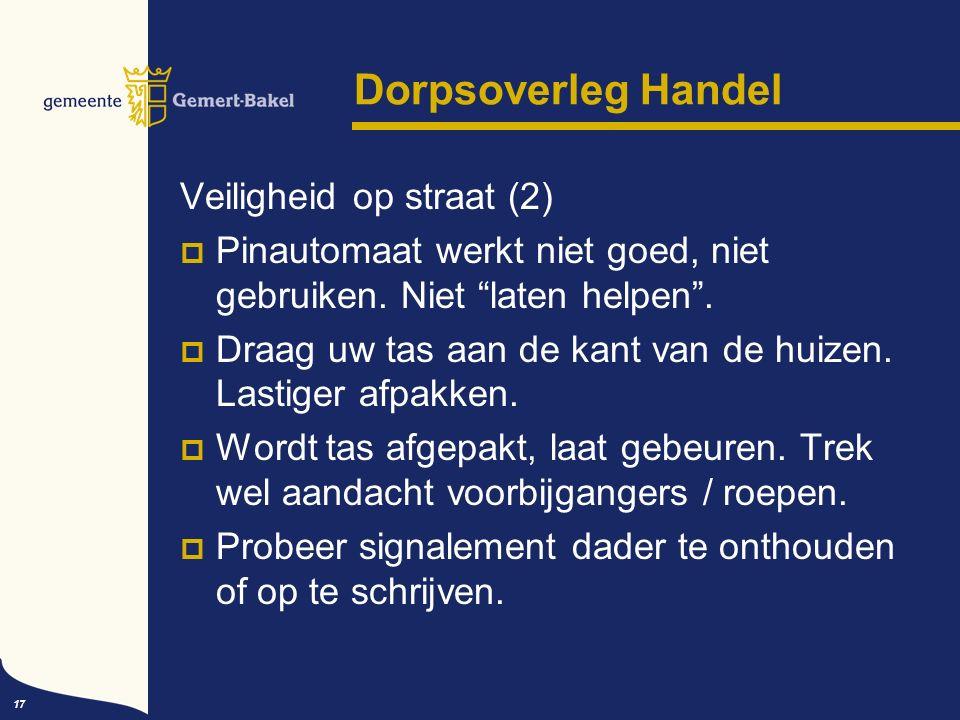 17 Dorpsoverleg Handel Veiligheid op straat (2)  Pinautomaat werkt niet goed, niet gebruiken.