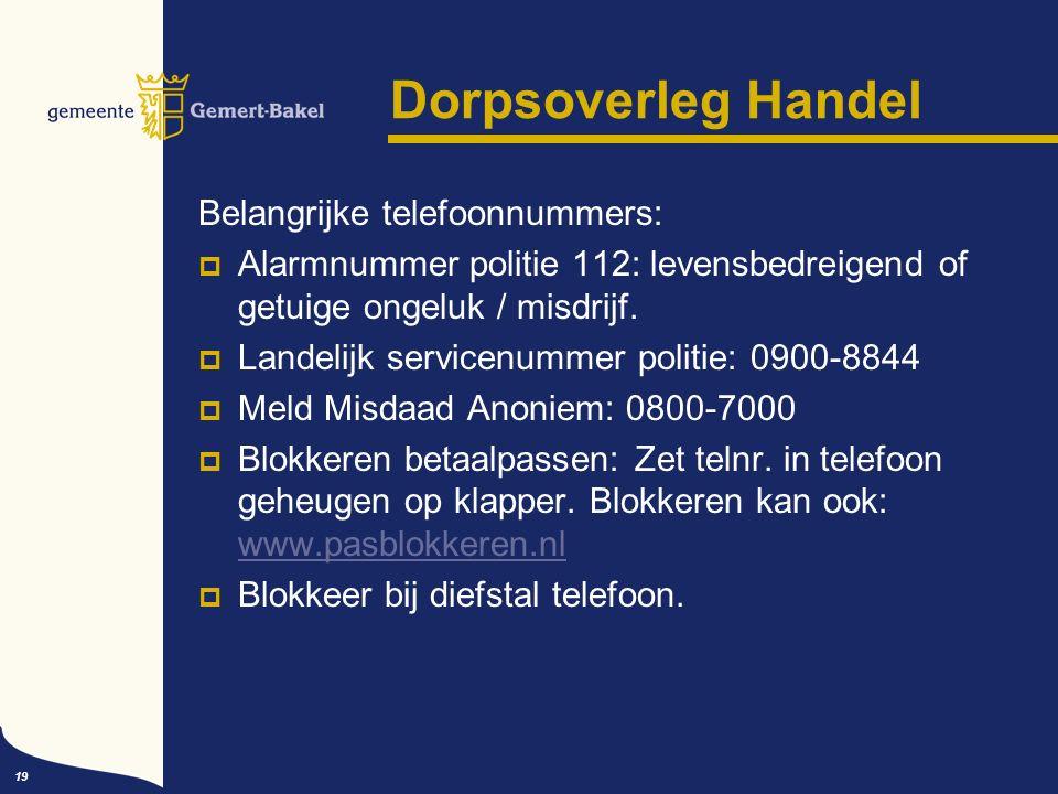 19 Dorpsoverleg Handel Belangrijke telefoonnummers:  Alarmnummer politie 112: levensbedreigend of getuige ongeluk / misdrijf.