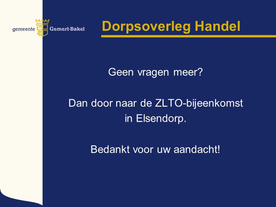 Dorpsoverleg Handel Geen vragen meer. Dan door naar de ZLTO-bijeenkomst in Elsendorp.