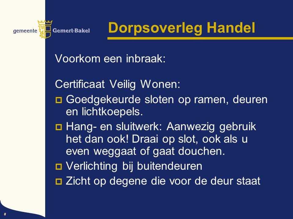 8 Dorpsoverleg Handel Voorkom een inbraak: Certificaat Veilig Wonen:  Goedgekeurde sloten op ramen, deuren en lichtkoepels.