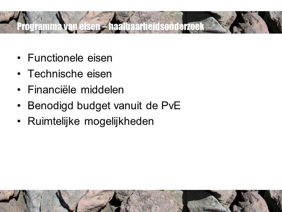 Programma van eisen – haalbaarheidsonderzoek Functionele eisen Technische eisen Financiële middelen Benodigd budget vanuit de PvE Ruimtelijke mogelijkheden