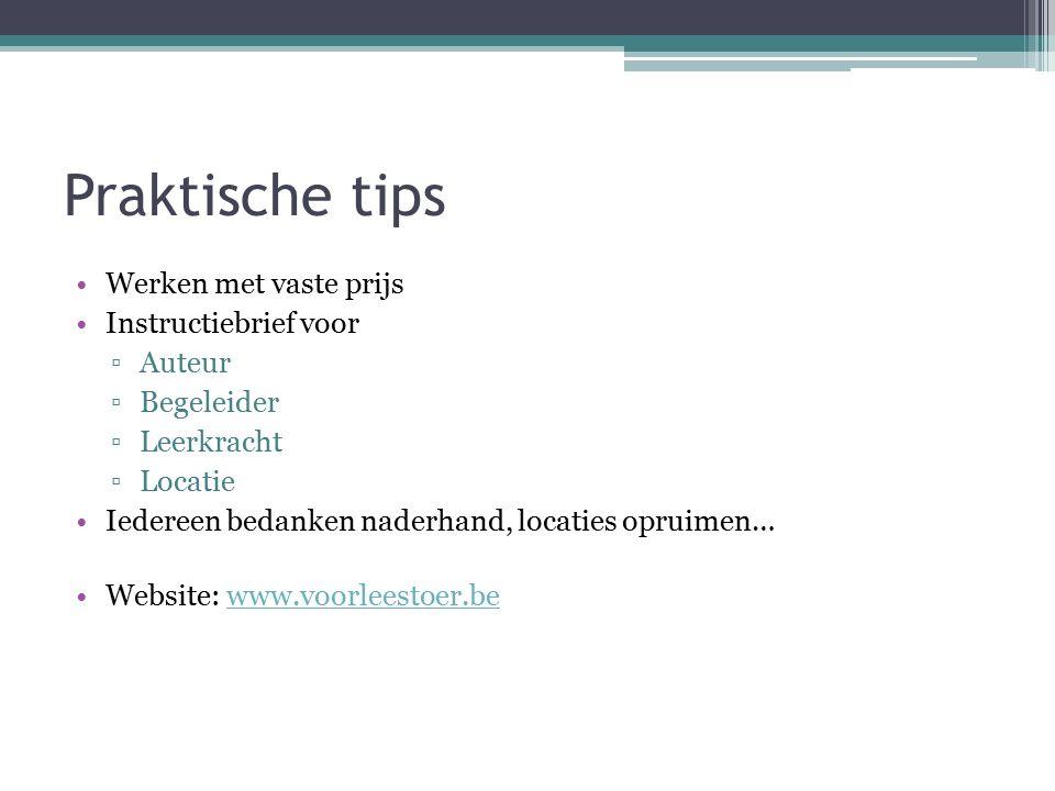 Praktische tips Werken met vaste prijs Instructiebrief voor ▫Auteur ▫Begeleider ▫Leerkracht ▫Locatie Iedereen bedanken naderhand, locaties opruimen… Website: www.voorleestoer.bewww.voorleestoer.be