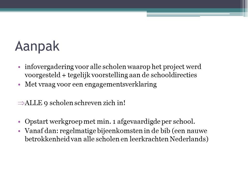 Aanpak infovergadering voor alle scholen waarop het project werd voorgesteld + tegelijk voorstelling aan de schooldirecties Met vraag voor een engagementsverklaring  ALLE 9 scholen schreven zich in.