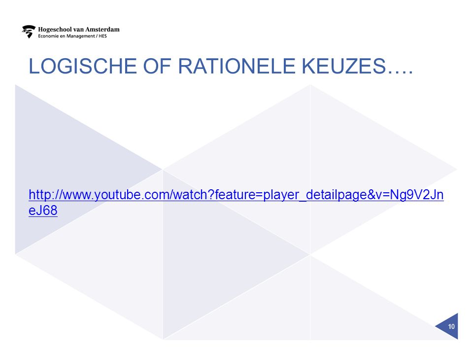 LOGISCHE OF RATIONELE KEUZES…. http://www.youtube.com/watch?feature=player_detailpage&v=Ng9V2Jn eJ68 10