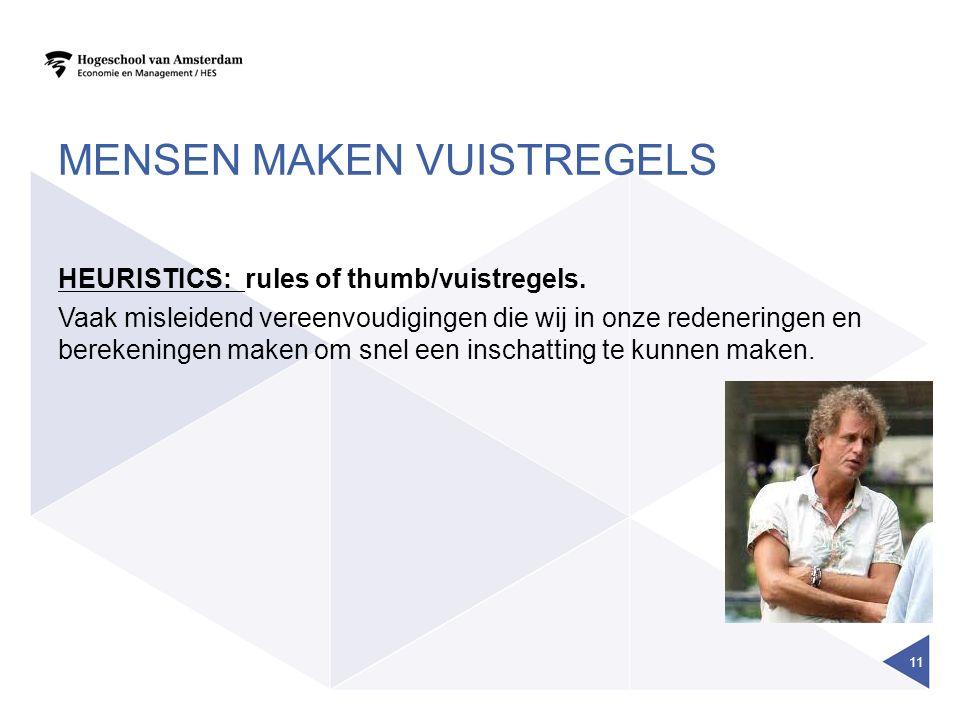 MENSEN MAKEN VUISTREGELS HEURISTICS: rules of thumb/vuistregels. Vaak misleidend vereenvoudigingen die wij in onze redeneringen en berekeningen maken