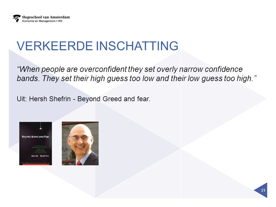 "VERKEERDE INSCHATTING ""When people are overconfident they set overly narrow confidence bands. They set their high guess too low and their low guess to"