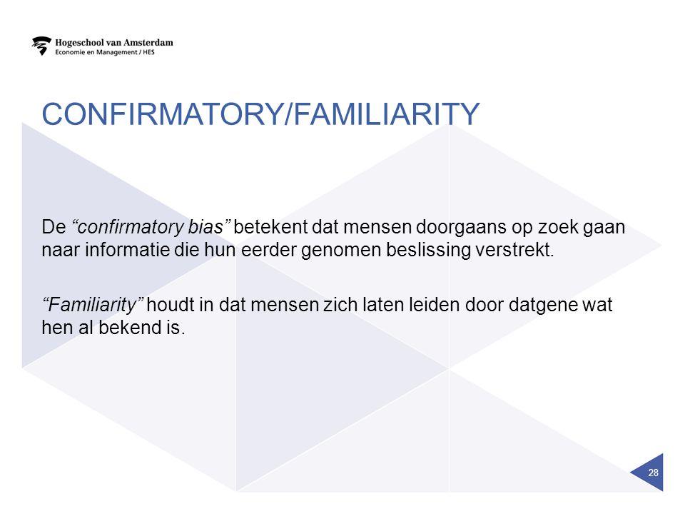 CONFIRMATORY/FAMILIARITY De confirmatory bias betekent dat mensen doorgaans op zoek gaan naar informatie die hun eerder genomen beslissing verstrekt.