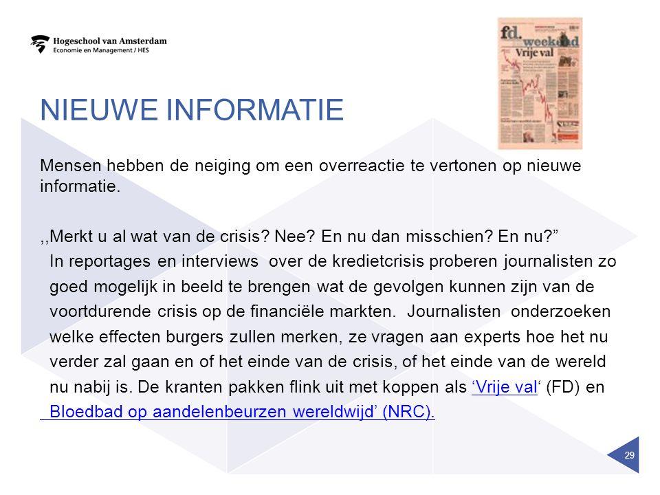 NIEUWE INFORMATIE Mensen hebben de neiging om een overreactie te vertonen op nieuwe informatie.,,Merkt u al wat van de crisis? Nee? En nu dan misschie