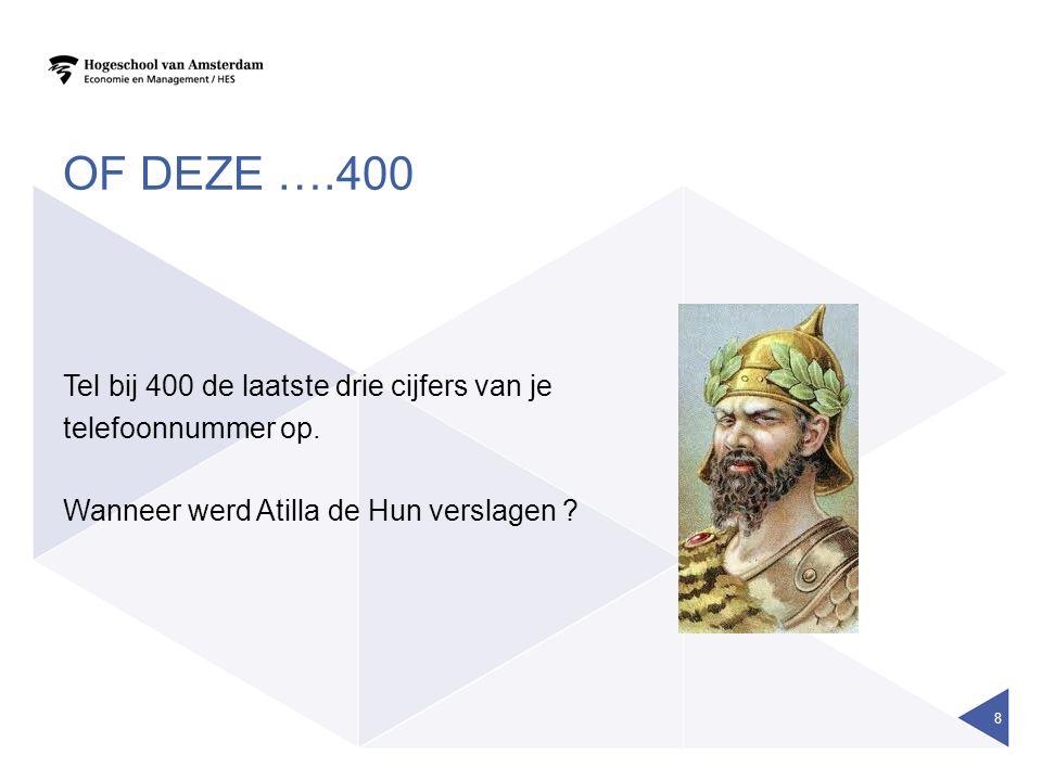 OF DEZE ….400 Tel bij 400 de laatste drie cijfers van je telefoonnummer op. Wanneer werd Atilla de Hun verslagen ? 8