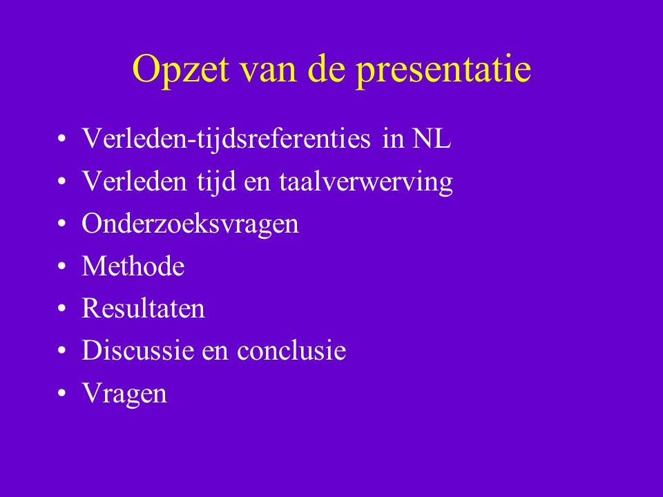 Opzet van de presentatie Verleden-tijdsreferenties in NL Verleden tijd en taalverwerving Onderzoeksvragen Methode Resultaten Discussie en conclusie Vragen