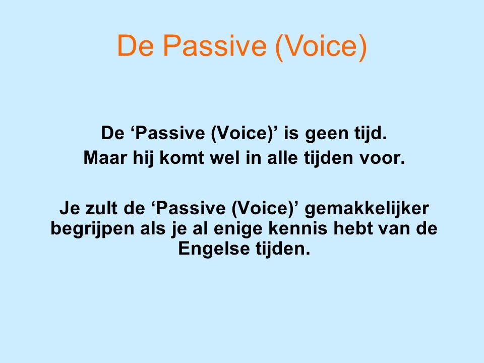 De 'Passive (Voice)' is geen tijd. Maar hij komt wel in alle tijden voor. Je zult de 'Passive (Voice)' gemakkelijker begrijpen als je al enige kennis