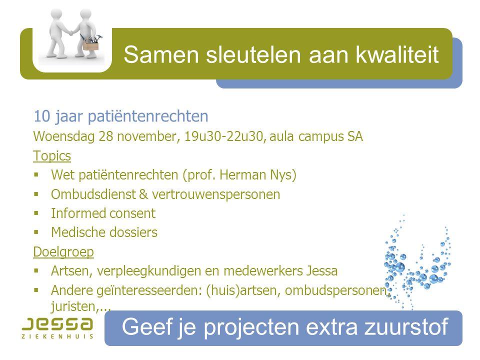 Samen sleutelen aan kwaliteit Geef je projecten extra zuurstof 10 jaar patiëntenrechten Woensdag 28 november, 19u30-22u30, aula campus SA Topics  Wet