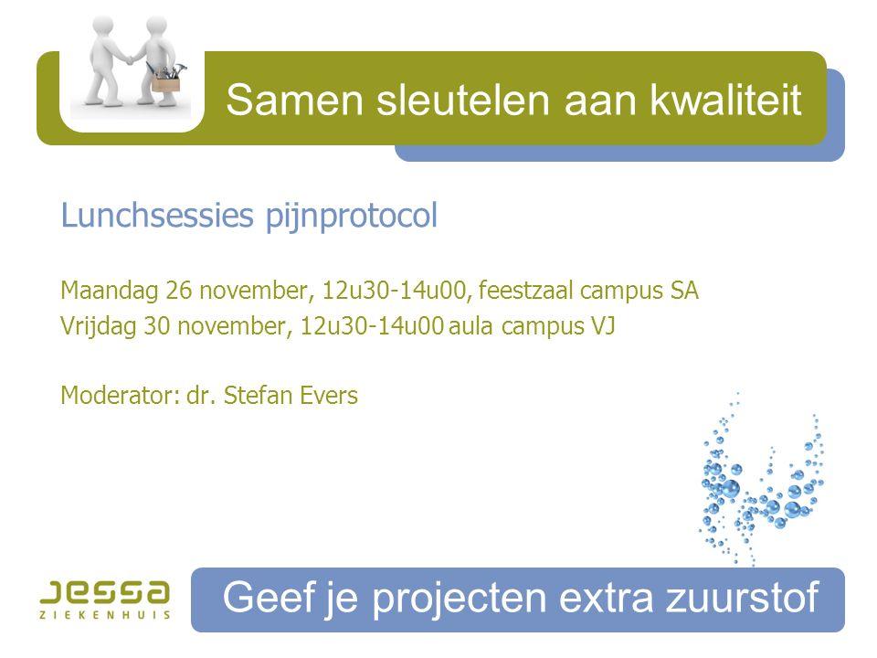 Samen sleutelen aan kwaliteit Geef je projecten extra zuurstof Lunchsessies pijnprotocol Maandag 26 november, 12u30-14u00, feestzaal campus SA Vrijdag