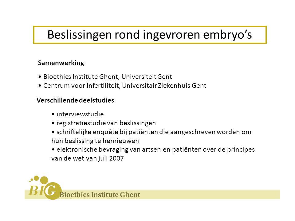Samenwerking Bioethics Institute Ghent, Universiteit Gent Centrum voor Infertiliteit, Universitair Ziekenhuis Gent Verschillende deelstudies interviewstudie registratiestudie van beslissingen schriftelijke enquête bij patiënten die aangeschreven worden om hun beslissing te hernieuwen elektronische bevraging van artsen en patiënten over de principes van de wet van juli 2007 Beslissingen rond ingevroren embryo's