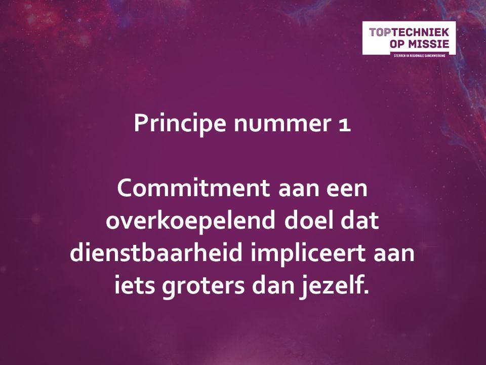 Principe nummer 1 Commitment aan een overkoepelend doel dat dienstbaarheid impliceert aan iets groters dan jezelf.