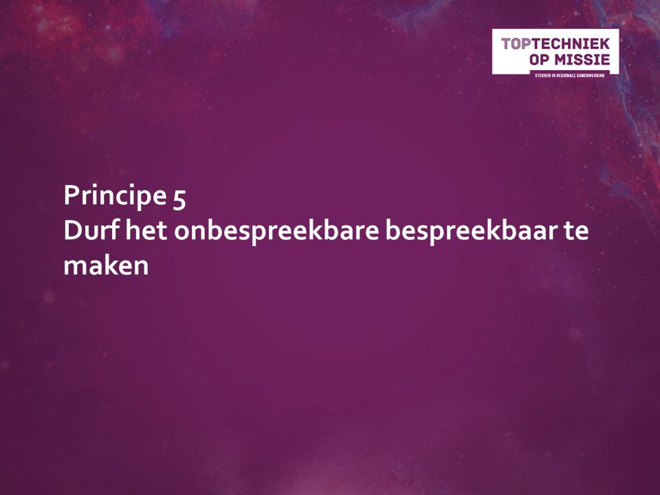 Principe 5 Durf het onbespreekbare bespreekbaar te maken