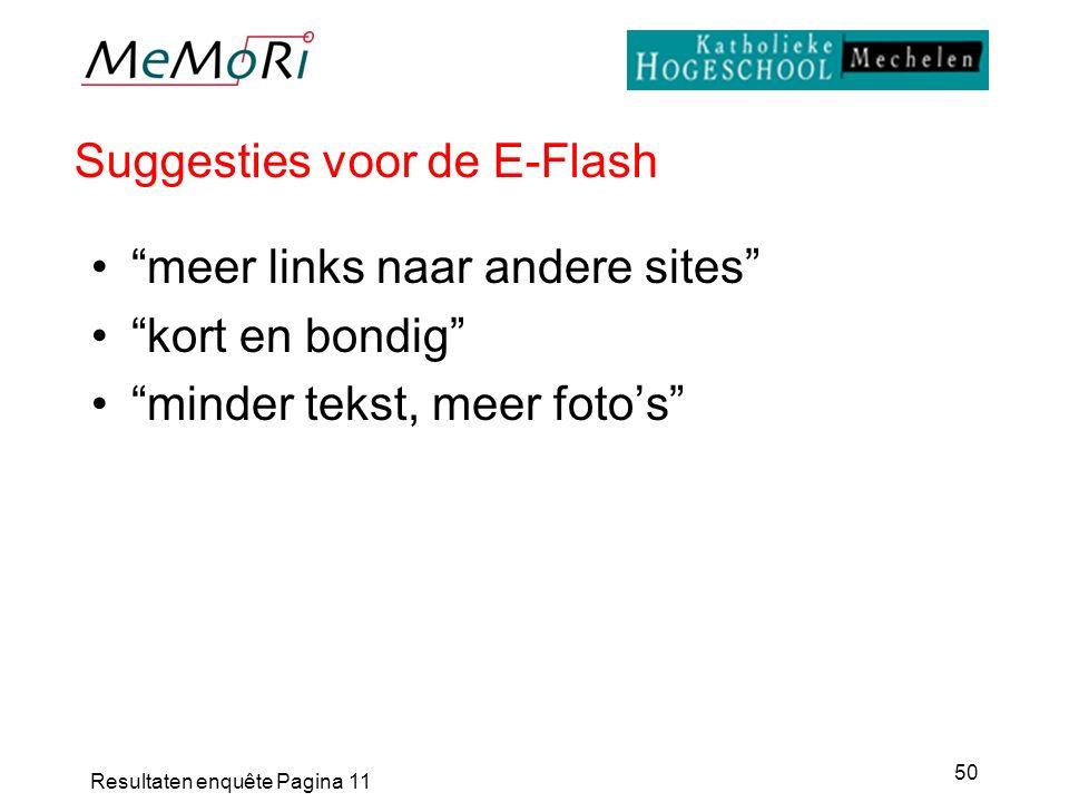 Resultaten enquête Pagina 11 50 Suggesties voor de E-Flash meer links naar andere sites kort en bondig minder tekst, meer foto's
