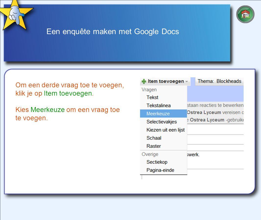 Een enquête maken met Google Docs Om een derde vraag toe te voegen, klik je op Item toevoegen.