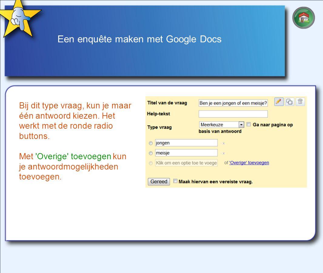 Een enquête maken met Google Docs Bij dit type vraag, kun je maar één antwoord kiezen.