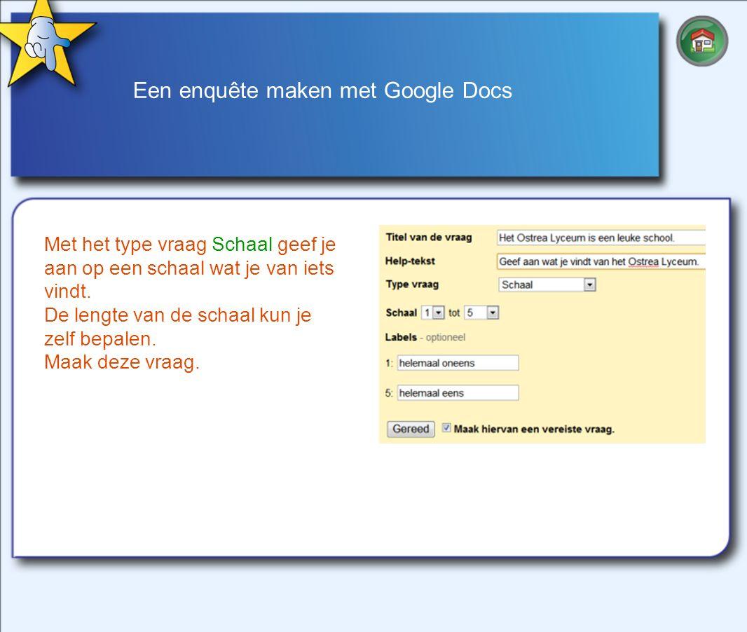 Een enquête maken met Google Docs Met het type vraag Schaal geef je aan op een schaal wat je van iets vindt.