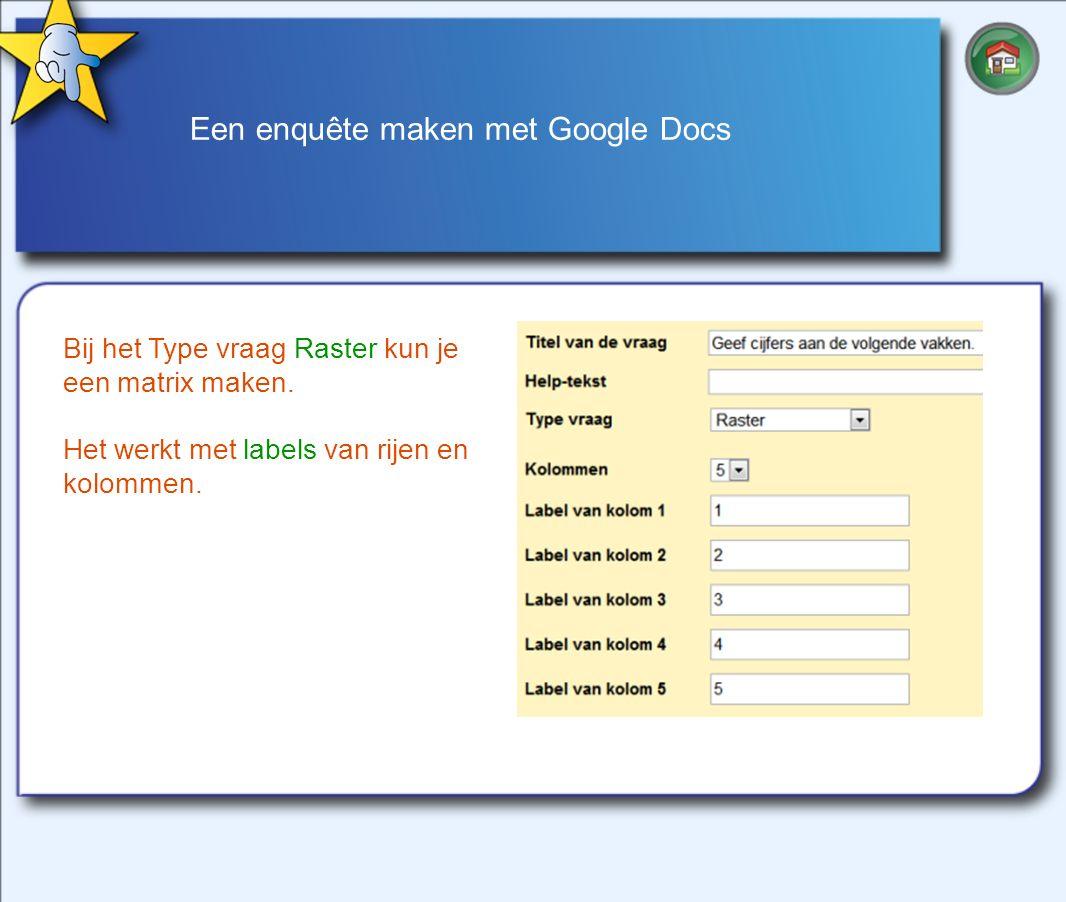 Een enquête maken met Google Docs Bij het Type vraag Raster kun je een matrix maken.