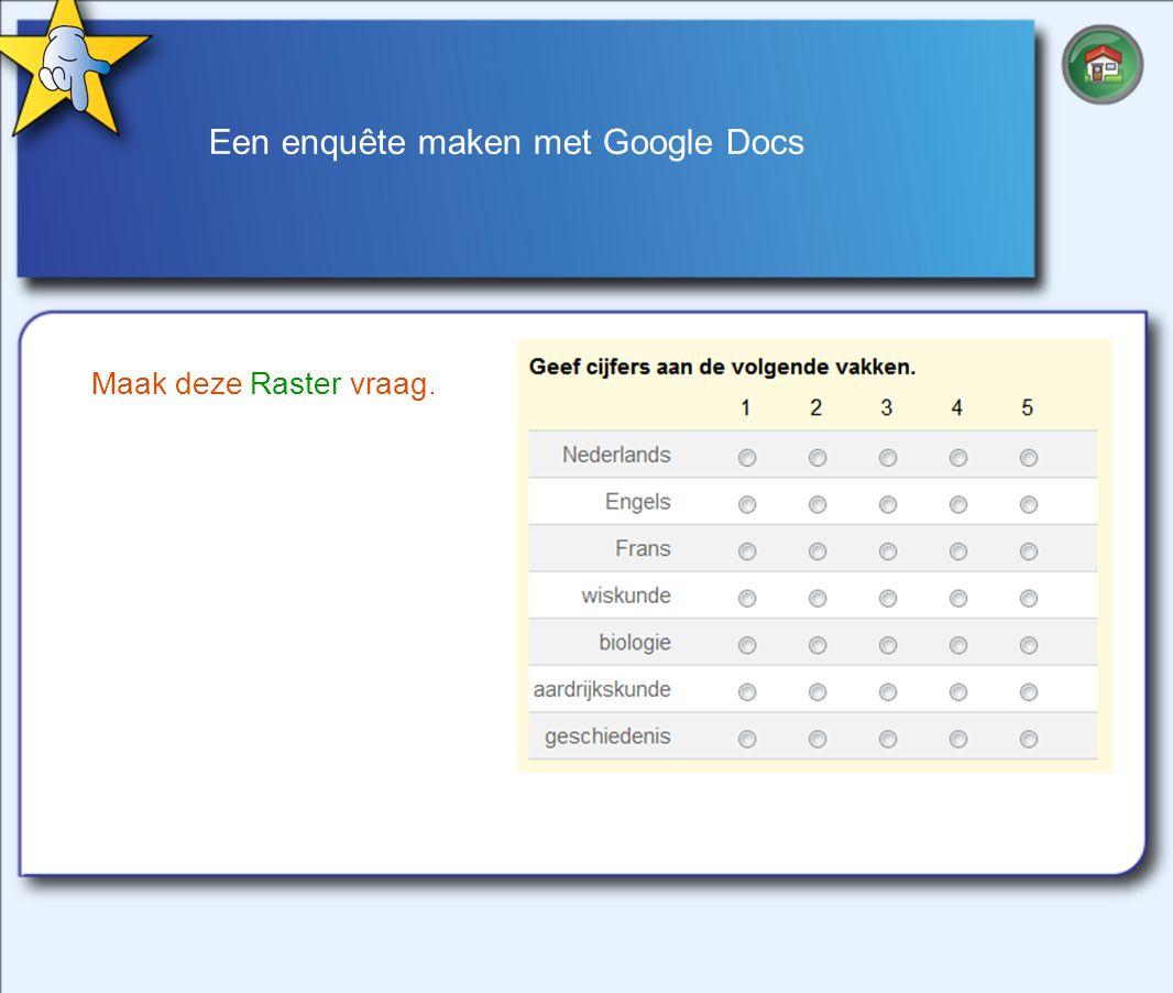 Een enquête maken met Google Docs Maak deze Raster vraag.