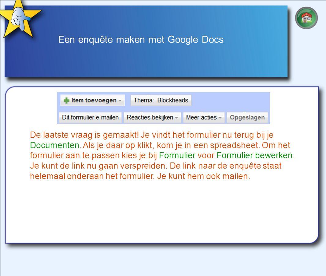 Een enquête maken met Google Docs De laatste vraag is gemaakt.