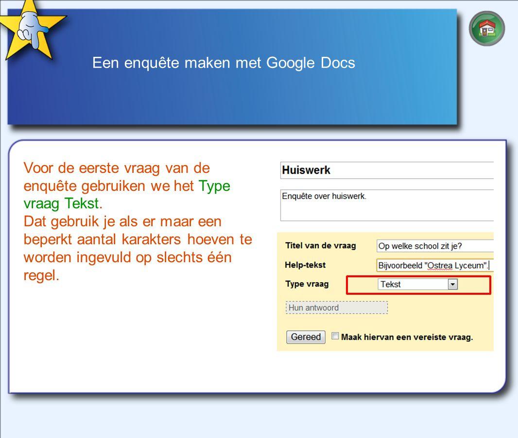 Een enquête maken met Google Docs Voor de eerste vraag van de enquête gebruiken we het Type vraag Tekst.
