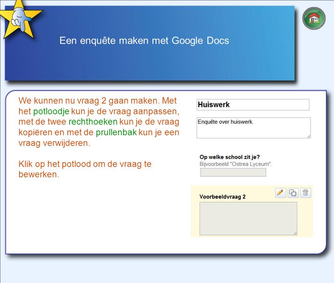 Een enquête maken met Google Docs We kunnen nu vraag 2 gaan maken.