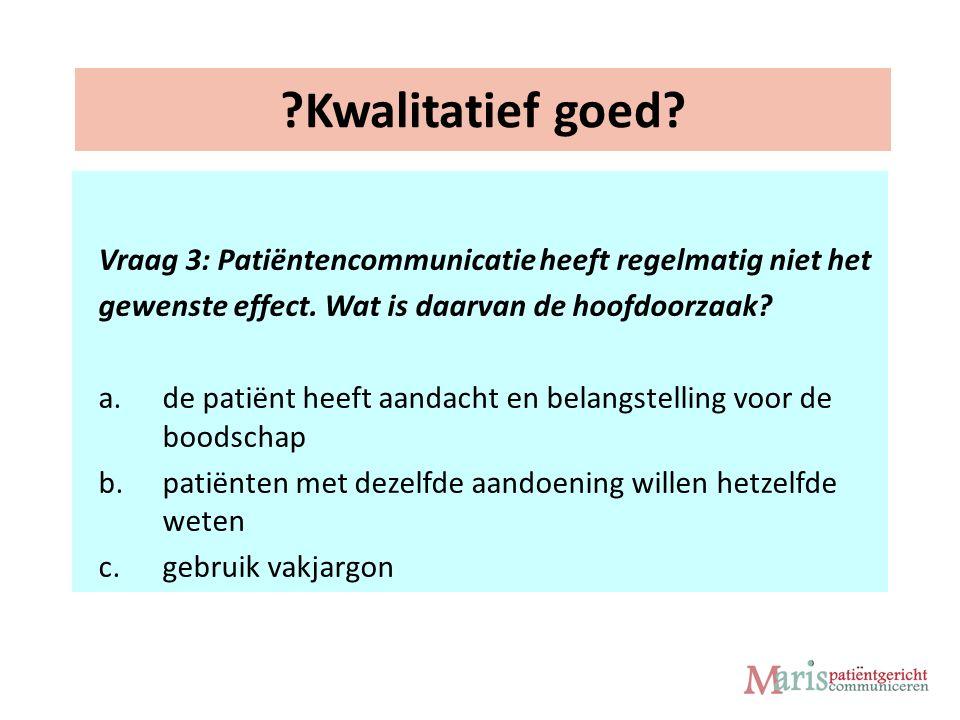 Kwalitatief goed. Vraag 3: Patiëntencommunicatie heeft regelmatig niet het gewenste effect.
