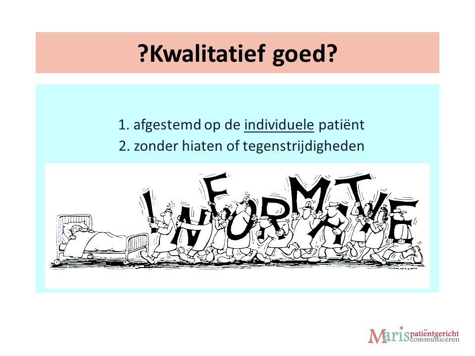 Kwalitatief goed 1. afgestemd op de individuele patiënt 2. zonder hiaten of tegenstrijdigheden